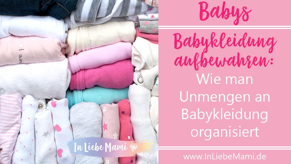 Babykleidung Aufbewahren Wie Man Unmengen An Babykleidung Organisiert