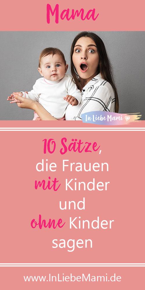 10 Sätze, die Frauen mit Kinder und ohne Kinder sagen