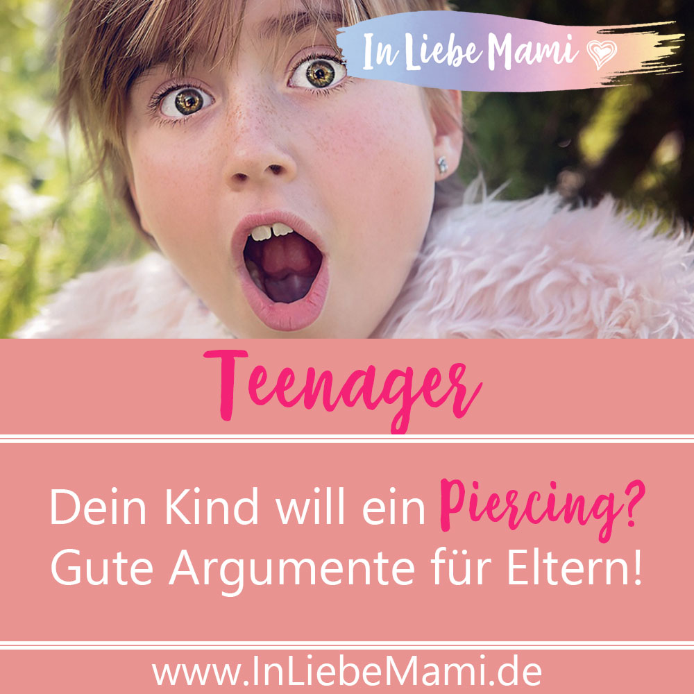 Dein Kind will ein Piercing? Gute Argumente für Eltern!