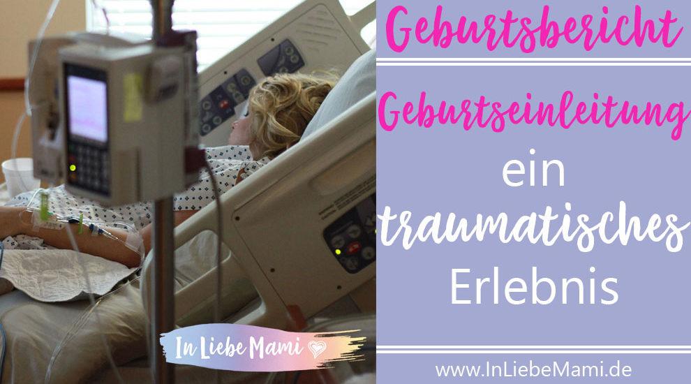 Geburtsbericht: Geburtseinleitung ein traumatisches Erlebnis