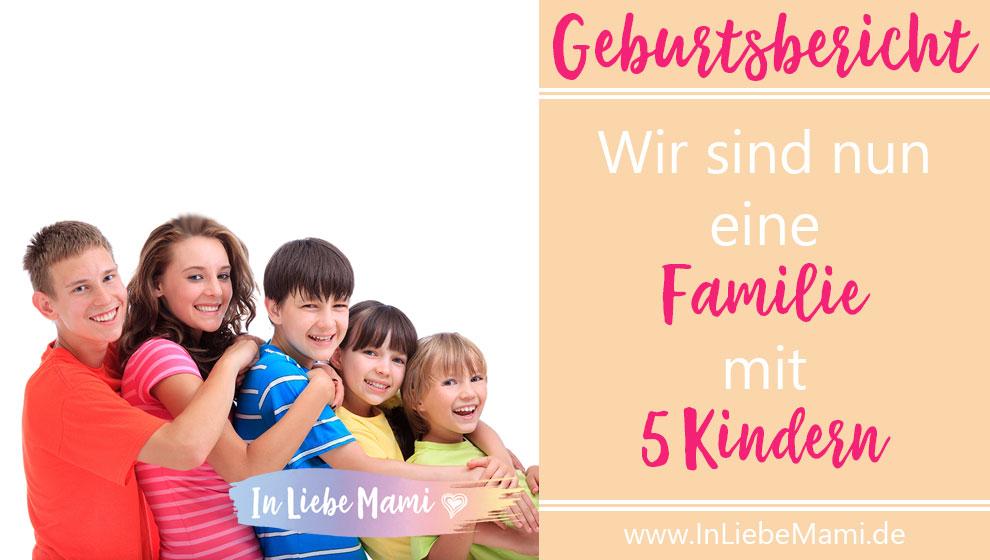 Wir sind nun eine Familie mit 5 Kindern, Geburtsbericht, Erfahrungen