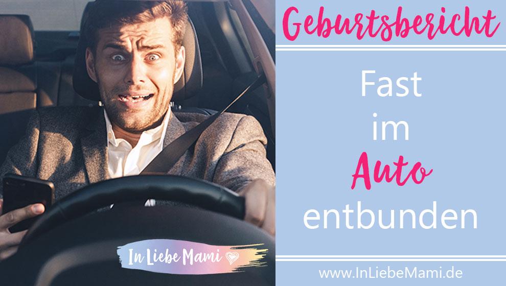 Geburt: fast im Auto entbunden, Geburtsbericht, Erfahrungen